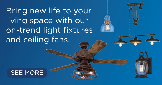 Bring new life to your living space with our on-trend light fixtures and ceiling fans.