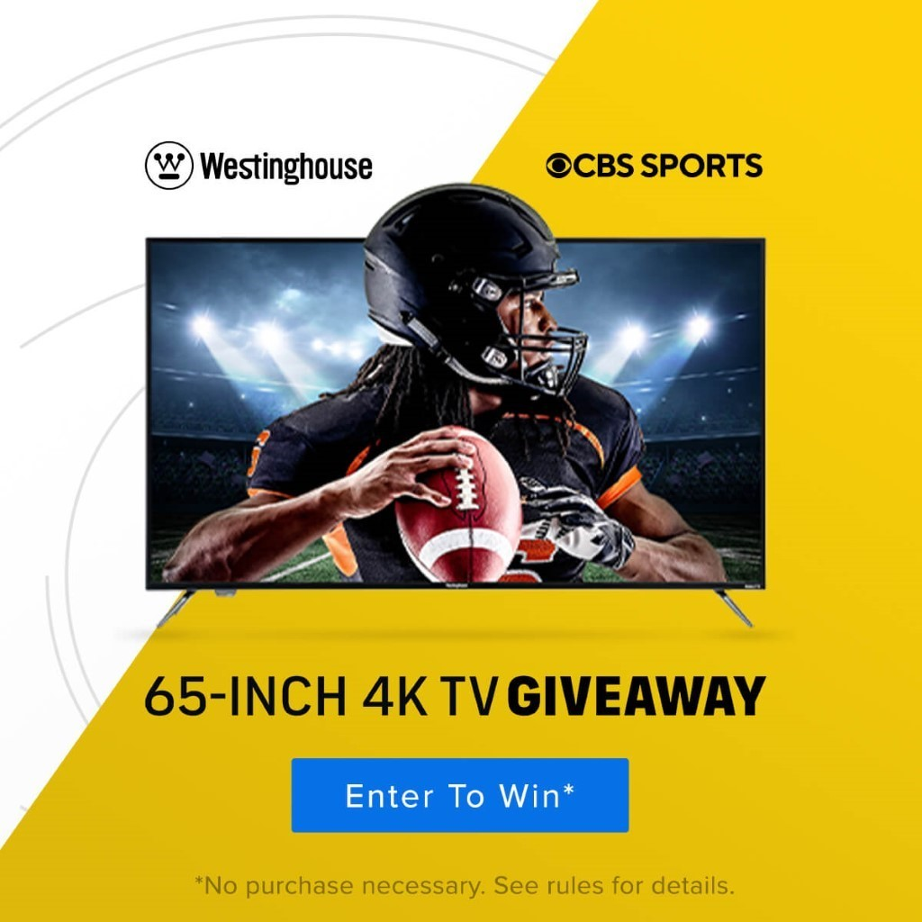 Westinghouse... CBS Sports... 65 inch 4K TV Giveaway... Enter To Win... No Purchase necessary. See rules for details.
